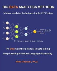 Big Data Analytics Methods: Modern Analytics Techniques for the 21st Century: The Data Scientist's Manual to Data Mining, Deep Learning & Natural-cover
