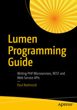 Lumen Programming Guide: Writing PHP Microservices, REST and Web Service APIs-cover