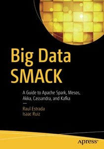 Big Data SMACK: A Guide to Apache Spark, Mesos, Akka, Cassandra, and Kafka-cover