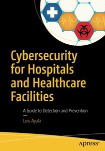 Cybersecurity for Hospitals and Healthcare Facilities: A Guide to Detection and Prevention-cover