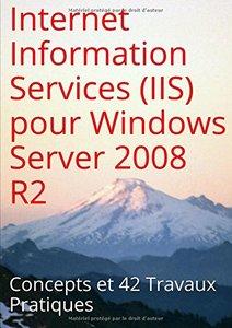 Internet Information Services (IIS) pour Windows Server 2008 R2 : Concepts et 42 Travaux Pratiques (French Edition)-cover