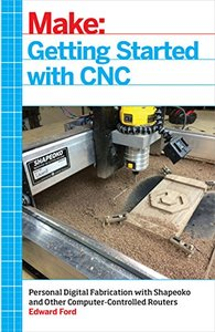 Getting Started with CNC: Personal Digital Fabrication with Shapeoko and Other Computer-Controlled Routers (Make)-cover