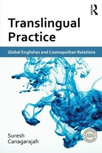 Translingual Practice: Global Englishes and Cosmopolitan Relations-cover