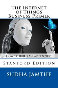 The Internet of Things Business Primer: How to Build an Iot Business-cover