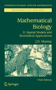 Mathematical Biology II: Spatial Models and Biomedical Applications (Interdisciplinary Applied Mathematics) (v. 2)-cover