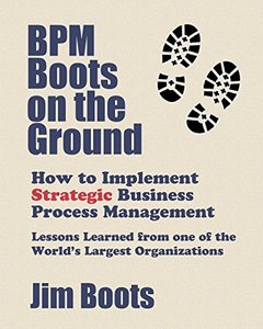 BPM Boots on the Ground: How to Implement Strategic Business Process Management: Lessons Learned from one of the World's Largest Organizations-cover