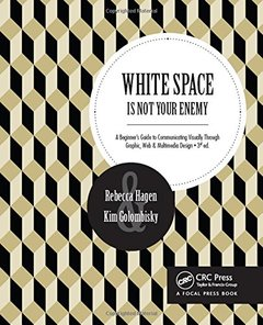 White Space Is Not Your Enemy: A Beginner's Guide to Communicating Visually Through Graphic, Web & Multimedia Design-cover