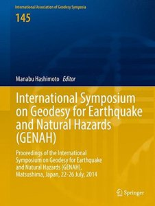 International Symposium on Geodesy for Earthquake and Natural Hazards (GENAH): Proceedings of the International Symposium on Geodesy for Earthquake ... Association of Geodesy Symposia)-cover