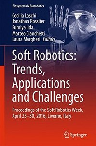 Soft Robotics: Trends, Applications and Challenges: Proceedings of the Soft Robotics Week, April 25-30, 2016, Livorno, Italy (Biosystems & Biorobotics)-cover