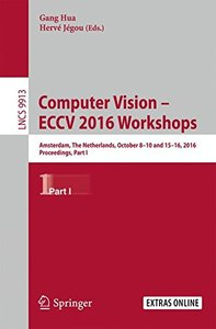 Computer Vision - ECCV 2016 Workshops: Amsterdam, The Netherlands, October 8-10 and 15-16, 2016, Proceedings, Part I (Lecture Notes in Computer Science)-cover