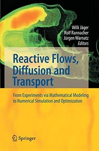 Reactive Flows, Diffusion and Transport: From Experiments Via Mathematical Modeling to Numerical Simulation and Optimization-cover