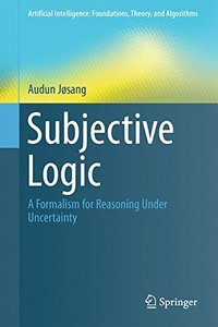 Subjective Logic: A Formalism for Reasoning Under Uncertainty (Artificial Intelligence: Foundations, Theory, and Algorithms)-cover