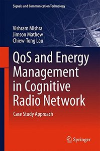 QoS and Energy Management in Cognitive Radio Network: Case Study Approach (Signals and Communication Technology)-cover