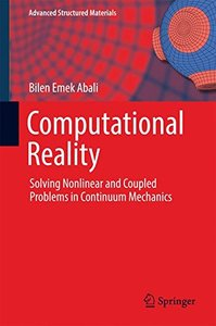 Computational Reality: Solving Nonlinear and Coupled Problems in Continuum Mechanics (Advanced Structured Materials)-cover