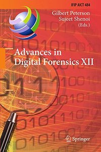 Advances in Digital Forensics XII: 12th IFIP WG 11.9 International Conference, New Delhi, January 4-6, 2016, Revised Selected Papers (IFIP Advances in Information and Communication Technology)-cover
