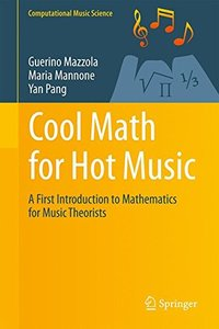 Cool Math for Hot Music: A First Introduction to Mathematics for Music Theorists (Computational Music Science)-cover