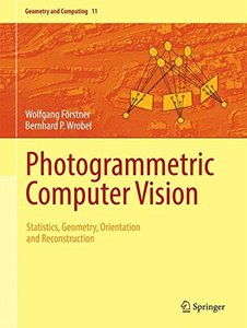 Photogrammetric Computer Vision: Statistics, Geometry, Orientation and Reconstruction (Geometry and Computing)-cover