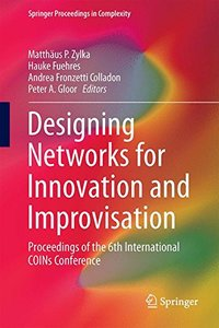Designing Networks for Innovation and Improvisation: Proceedings of the 6th International COINs Conference (Springer Proceedings in Complexity)-cover