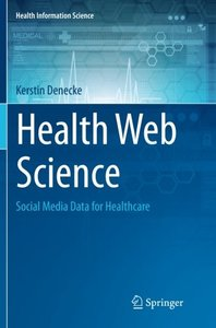 Health Web Science: Social Media Data for Healthcare (Health Information Science)