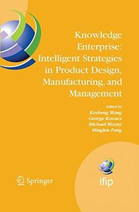 Knowledge Enterprise: Intelligent Strategies in Product Design, Manufacturing, and Management: Proceedings of Prolamat 2006, Ifip Tc5, International ... Federation for Information Processing)-cover