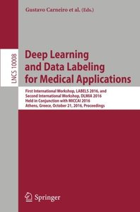 Deep Learning and Data Labeling for Medical Applications: First International Workshop, LABELS 2016, and Second International Workshop, DLMIA 2016, ... (Lecture Notes in Computer Science)-cover