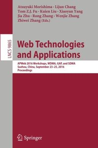 Web Technologies and Applications: APWeb 2016 Workshops, WDMA, GAP, and SDMA, Suzhou, China, September 23-25, 2016, Proceedings (Lecture Notes in Computer Science)-cover