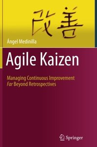 Agile Kaizen: Managing Continuous Improvement Far Beyond Retrospectives-cover