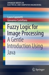 Fuzzy Logic for Image Processing: A Gentle Introduction Using Java (SpringerBriefs in Electrical and Computer Engineering)-cover