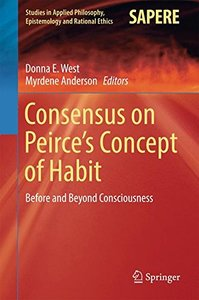 Consensus on Peirce's Concept of Habit: Before and Beyond Consciousness (Studies in Applied Philosophy, Epistemology and Rational Ethics)-cover