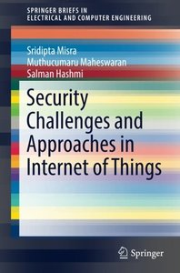 Security Challenges and Approaches in Internet of Things (SpringerBriefs in Electrical and Computer Engineering)-cover