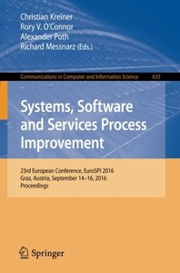 Systems, Software and Services Process Improvement: 23rd European Conference, EuroSPI 2016, Graz, Austria, September 14-16, 2016, Proceedings (Communications in Computer and Information Science)-cover