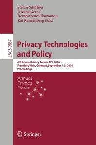 Privacy Technologies and Policy: 4th Annual Privacy Forum, APF 2016, Frankfurt/Main, Germany, September 7-8, 2016, Proceedings (Lecture Notes in Computer Science)-cover