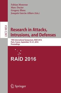 Research in Attacks, Intrusions, and Defenses: 19th International Symposium, RAID 2016, Paris, France, September 19-21, 2016, Proceedings (Lecture Notes in Computer Science)-cover