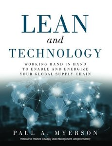 Lean and Technology: Working Hand in Hand to Enable and Energize Your Global Supply Chain (FT Press Operations Management)