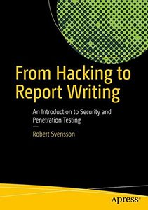 From Hacking to Report Writing: An Introduction to Security and Penetration Testing-cover