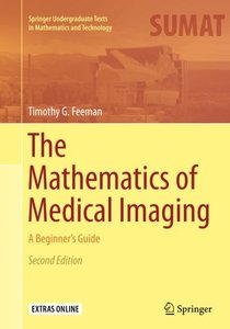 The Mathematics of Medical Imaging: A Beginner's Guide (Springer Undergraduate Texts in Mathematics and Technology)-cover