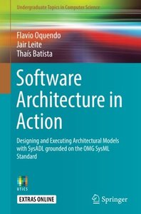 Software Architecture in Action: Designing and Executing Architectural Models with SysADL Grounded on the OMG SysML Standard (Undergraduate Topics in Computer Science)-cover