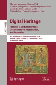 Digital Heritage. Progress in Cultural Heritage: Documentation, Preservation, and Protection: 6th International Conference, EuroMed 2016, Nicosia, ... Part II (Lecture Notes in Computer Science)-cover