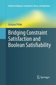 Bridging Constraint Satisfaction and Boolean Satisfiability (Artificial Intelligence: Foundations, Theory, and Algorithms)-cover