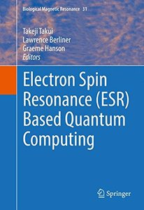 Electron Spin Resonance (ESR) Based Quantum Computing (Biological Magnetic Resonance)-cover