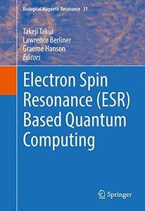 Electron Spin Resonance (ESR) Based Quantum Computing (Biological Magnetic Resonance)