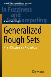 Generalized Rough Sets: Hybrid Structure and Applications (Studies in Fuzziness and Soft Computing)