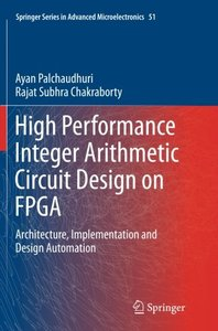 High Performance Integer Arithmetic Circuit Design on FPGA: Architecture, Implementation and Design Automation (Springer Series in Advanced Microelectronics)-cover