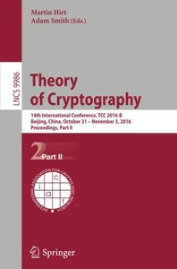 Theory of Cryptography: 14th International Conference, TCC 2016-B, Beijing, China, October 31-November 3, 2016, Proceedings, Part II (Lecture Notes in Computer Science)-cover