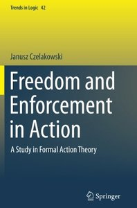 Freedom and Enforcement in Action: A Study in Formal Action Theory (Trends in Logic)-cover