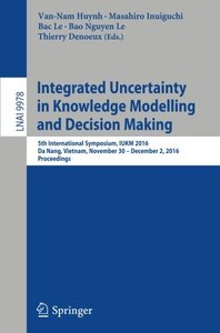 Integrated Uncertainty in Knowledge Modelling and Decision Making: 5th International Symposium, IUKM 2016, Da Nang, Vietnam, November 30- December 2, ... (Lecture Notes in Computer Science)-cover