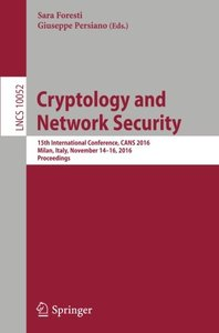 Cryptology and Network Security: 15th International Conference, CANS 2016, Milan, Italy, November 14-16, 2016, Proceedings (Lecture Notes in Computer Science)-cover
