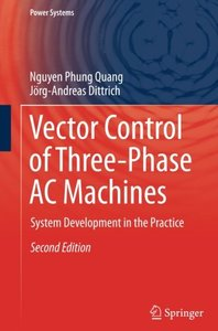 Vector Control of Three-Phase AC Machines: System Development in the Practice (Power Systems)-cover