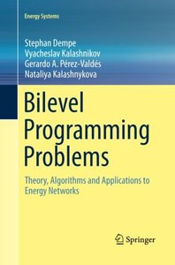Bilevel Programming Problems: Theory, Algorithms and Applications to Energy Networks (Energy Systems)-cover