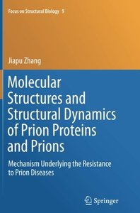 Molecular Structures and Structural Dynamics of Prion Proteins and Prions: Mechanism Underlying the Resistance to Prion Diseases (Focus on Structural Biology)-cover
